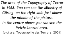 The area of the Topography of Terror in 1968. You can see the Ministry of Göring  on the right side just above the middle of the picture. In the centre above you can see the Reichskanzlei area. (picture: Topographie des Terrors, 2004)