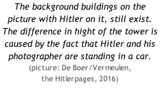The background buildings on the picture with Hitler on it, still exist. The difference in hight of the tower is caused by the fact that Hitler and his photographer are standing in a car. (picture: De Boer/Vermeulen,  the Hitlerpages, 2016)