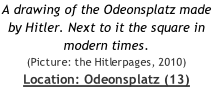 A drawing of the Odeonsplatz made by Hitler. Next to it the square in modern times.  (Picture: the Hitlerpages, 2010) Location: Odeonsplatz (13)