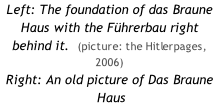 Left: The foundation of das Braune Haus with the Führerbau right behind it.  (picture: the Hitlerpages, 2006) Right: An old picture of Das Braune  Haus