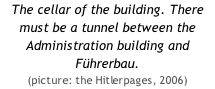 The cellar of the building. There must be a tunnel between the Administration building and Führerbau.  (picture: the Hitlerpages, 2006)