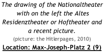 The drawing of the Nationaltheater  with on the left the Altes Residenztheater or Hoftheater and a recent picture. (picture: the Hitlerpages, 2010) Location: Max-Joseph-Platz 2 (9)