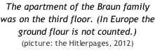 The apartment of the Braun family was on the third floor. (In Europe the ground flour is not counted.)  (picture: the Hitlerpages, 2012)