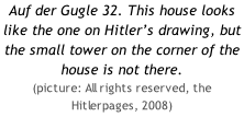 Auf der Gugle 32. This house looks like the one on Hitler's drawing, but the small tower on the corner of the house is not there.  (picture: All rights reserved, the Hitlerpages, 2008)