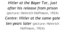 Hitler at the Bayer Tor, just  after his release from prison (picture: Heinrich Hoffmann, 1924) Centre: Hitler at the same gate  ten years later (picture: Heinrich Hoffmann, 1924)