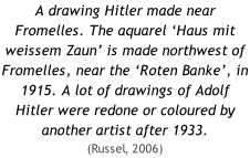 A drawing Hitler made near Fromelles. The aquarel 'Haus mit weissem Zaun' is made northwest of Fromelles, near the 'Roten Banke', in 1915. A lot of drawings of Adolf Hitler were redone or coloured by another artist after 1933. (Russel, 2006)